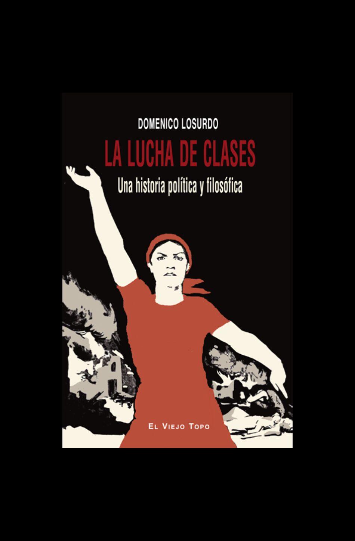 La lucha de clases. Una historia política y filosófica, de Domenico Losurdo