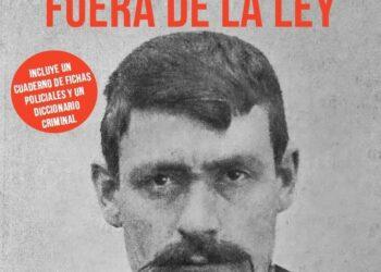 Fuera de la ley. Hampa, anarquistas, bandoleros y apaches. Los bajos fondos en España (1900-1923)