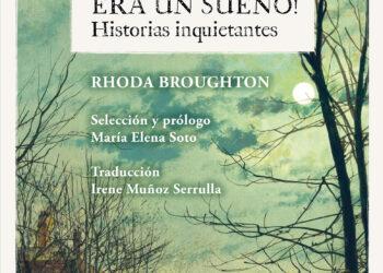 """""""¡Y he aquí que era un sueño! Historias inquietantes""""  Presentan en Madrid los relatos fantásticos de Rhoda Broughton"""