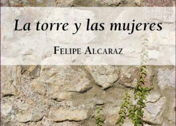 Felipe Alcaraz presenta en Málaga su novela feminista «La Torre y las mujeres»