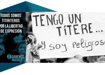 Ganemos Madrid: «Todos somos titiriteros. Por la libertad de expresión»