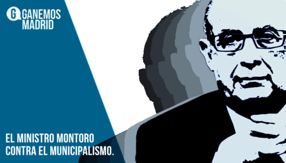 Ganemos Madrid: «Montoro contra el municipalismo»
