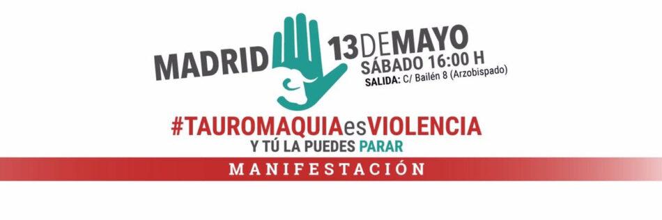 Manifestación por la abolición de la tauromaquia el próximo 13 de Mayo en Madrid