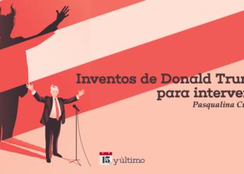 Dictadura y crisis humanitaria Inventos de Donald Trump para intervenir en Venezuela