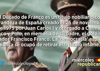 """IU reclama por carta a Felipe de Borbón que no """"honre más al dictador"""" y suprima el Ducado de Franco para que no lo ocupe su nieta por ser un título """"contrario a la legalidad vigente"""""""