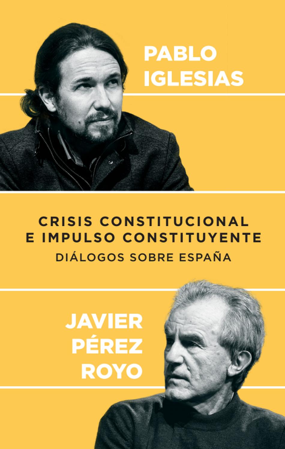 «Crisis constitucional e impulso constituyente. Diálogos sobre España». Pablo Iglesias y Javier Pérez Royo