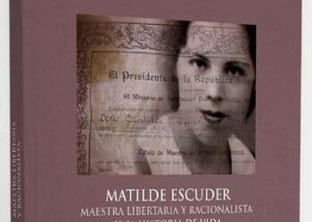 """""""Matilde Escuder. Maestra libertaria y racionalista. Una historia de vida"""""""