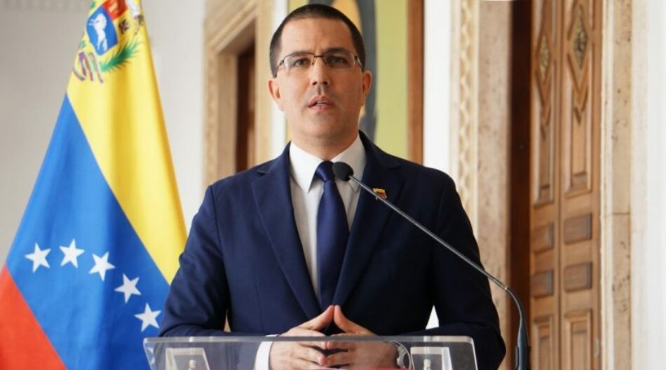 Canciller Arreaza: Único y verdadero objetivo de Washington es el petróleo venezolano
