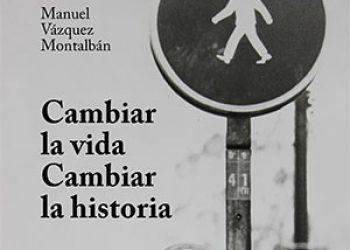 """""""Cambiar la vida, cambiar la historia"""", el nuevo libro de Manuel Vázquez Montalbán que recoge sus artículos en prensa clandestina"""