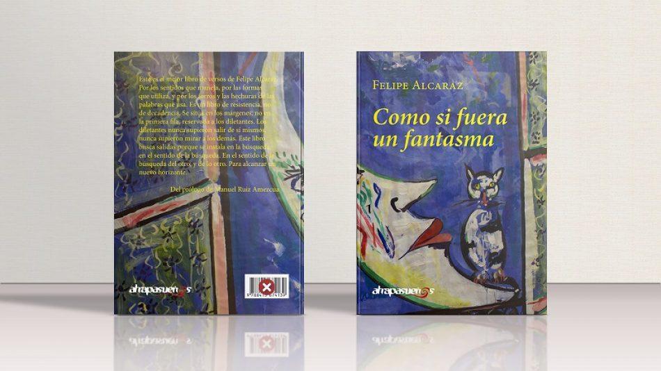 Felipe Alcaraz publica «Como si fuera un fantasma», un nuevo poemario para un día del libro marcado por la pandemia