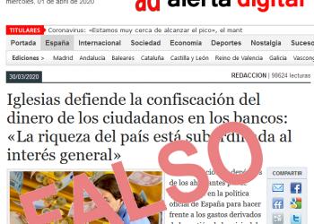 «Alerta Digital» inventa que «Iglesias defiende la confiscación de dinero de los ciudadanos» generando miedo y malestar en un momento de shock