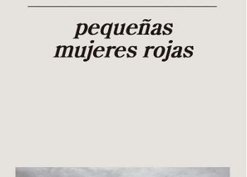 """""""Pequeñas mujeres rojas"""", Marta Sanz. El país de los horrores"""