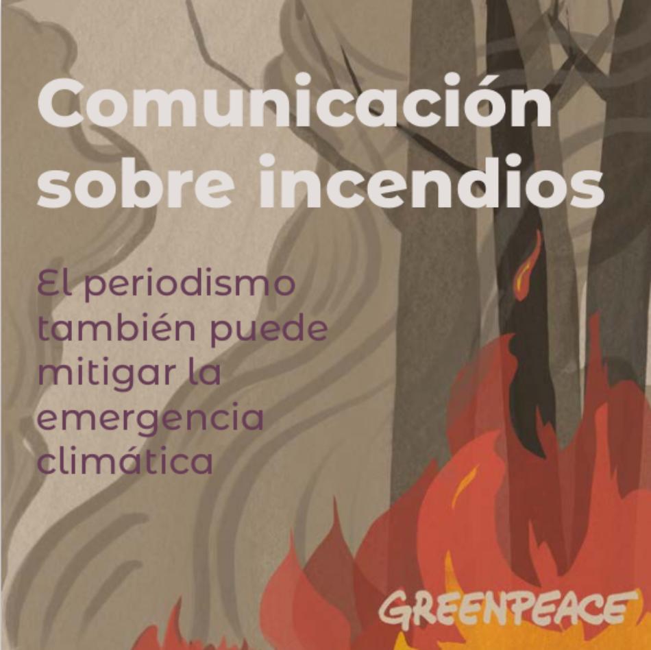 """Greenpeace publica la guía """"Comunicar sobre incendios"""" con recomendaciones para que los medios ayuden a prevenirlos y mitigar así los impactos de la crisis climática"""