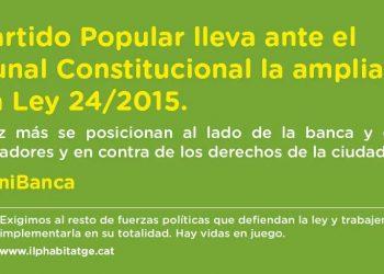 PAH: «El PP vuelve a posicionarse al lado de la Banca y los fondos buitre y recurre al Tribunal Constitucional la ampliación de la Ley 24/2015»