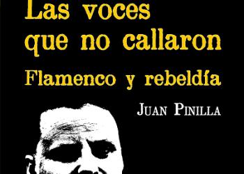 Juan Pinilla vuelve con «Las voces que no callaron (flamenco y revolución)» en una tercera edición ampliada tras diez años de investigación