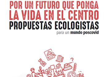 «Por un futuro que ponga la vida en el centro. Propuestas ecologistas para un mundo poscovid»