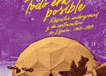 """""""Todo era posible: Revistas underground y de contracultura en España, 1968-1983"""", de Manuel Moreno y Abel Cuevas. La voz del subsuelo"""