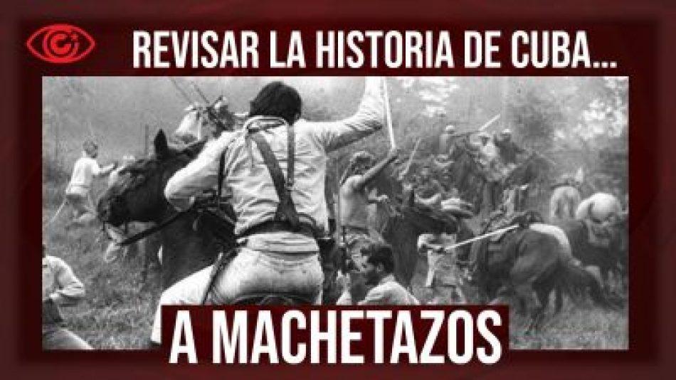 Revisar la historia de Cuba… a machetazos