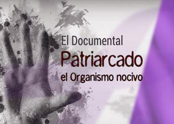 Lanzan campaña de micromecenazgo para financiar el documental «Patriarcado, el organismo nocivo»