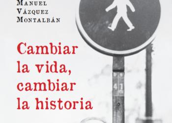 """""""Cambiar la vida, cambiar la historia"""", el nuevo libro de Manuel Vázquez Montalbán que recoge sus artículos en prensa clandestina se presenta en Sevilla"""