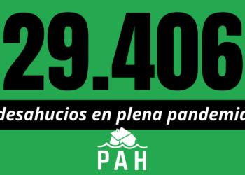 PAH: «29.406 desahucios en 2020, son un claro fracaso de las medidas del Gobierno»