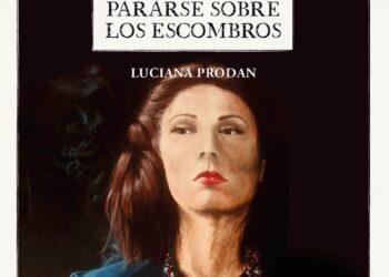El homenaje de la escritora argentina Luciana Prodan. Clarice Lispector: Pararse sobre los escombros