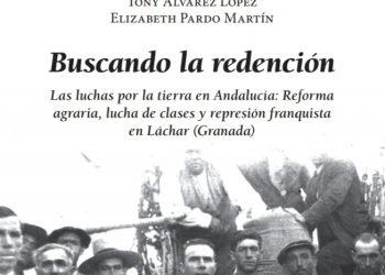 «Buscando redención», un libro que arroja luz sobre la guerra y la dictadura en el pueblo de Láchar (Granada)