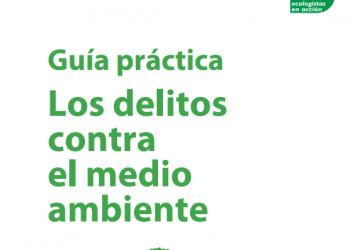 Ecologistas en Acción actualiza su guía de delitos ecológicos
