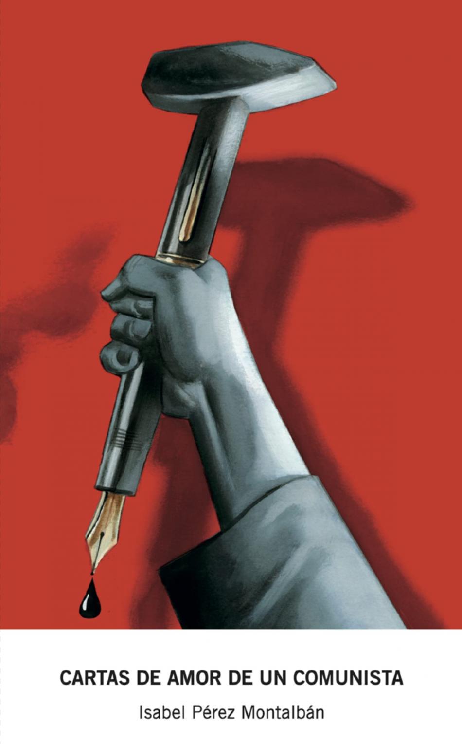 """""""Cartas de amor de un comunista"""", Isabel Pérez Montalbán. La pluma y el martillo"""