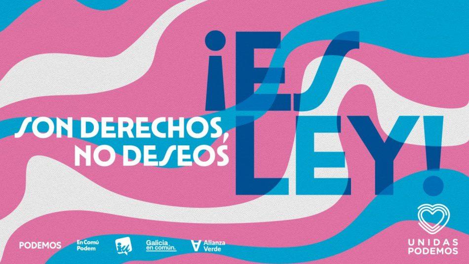«Son derechos, no deseos ¡es ley!»: Unidas Podemos reivindica este Orgullo el avance de la Ley Trans y de derechos LGTBI