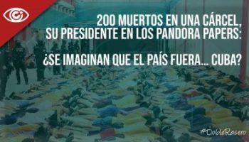200 muertos en una cárcel, su presidente en los Pandora Papers: ¿se imaginan que el país fuera… Cuba?